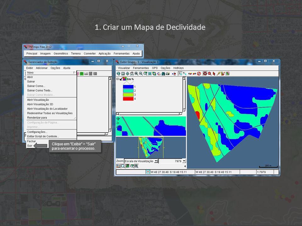 1. Criar um Mapa de Declividade Clique em Exibir > Sair para encerrar o processo.