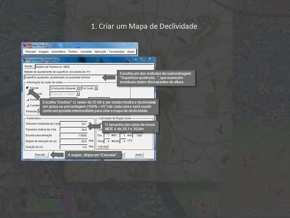 1. Criar um Mapa de Declividade Escolhe um dos métodos de reamostragem Superfície quadrada..., que suavizem eventuais dados discrepantes de altura. Es