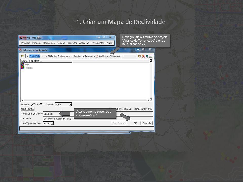 1. Criar um Mapa de Declividade Aceite o nome sugerido e clique em OK. Navegue até o arquivo de projeto Análise de Terreno.rvc e entra nele, clicando