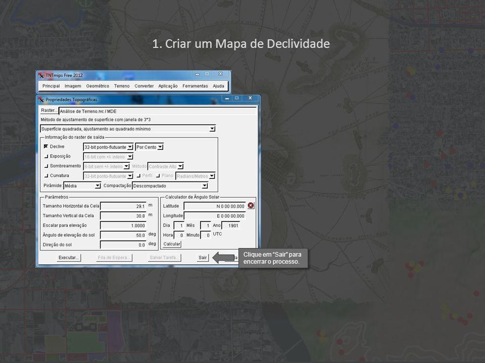 1. Criar um Mapa de Declividade Clique em Sair para encerrar o processo.
