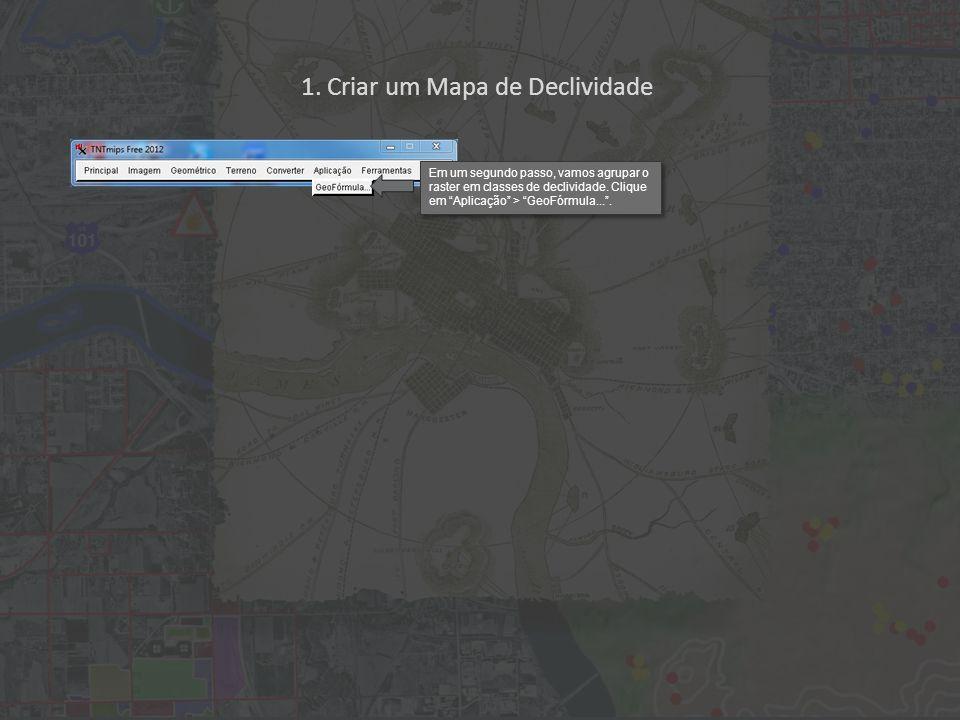 1. Criar um Mapa de Declividade Em um segundo passo, vamos agrupar o raster em classes de declividade. Clique em Aplicação > GeoFórmula....