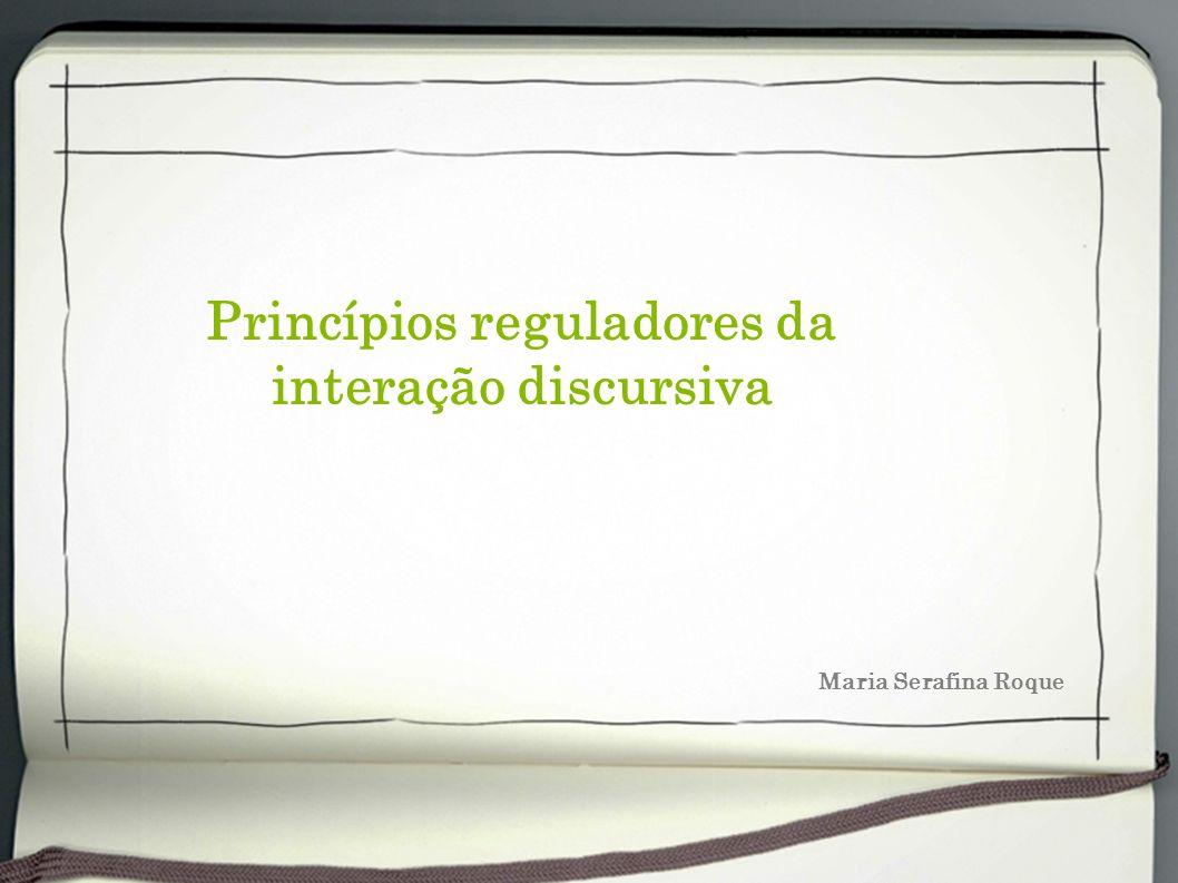 Princípios reguladores da interação discursiva Maria Serafina Roque