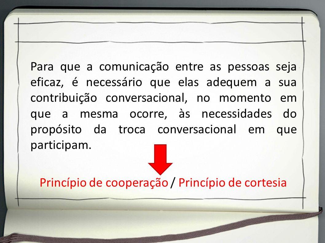 Para que a comunicação entre as pessoas seja eficaz, é necessário que elas adequem a sua contribuição conversacional, no momento em que a mesma ocorre