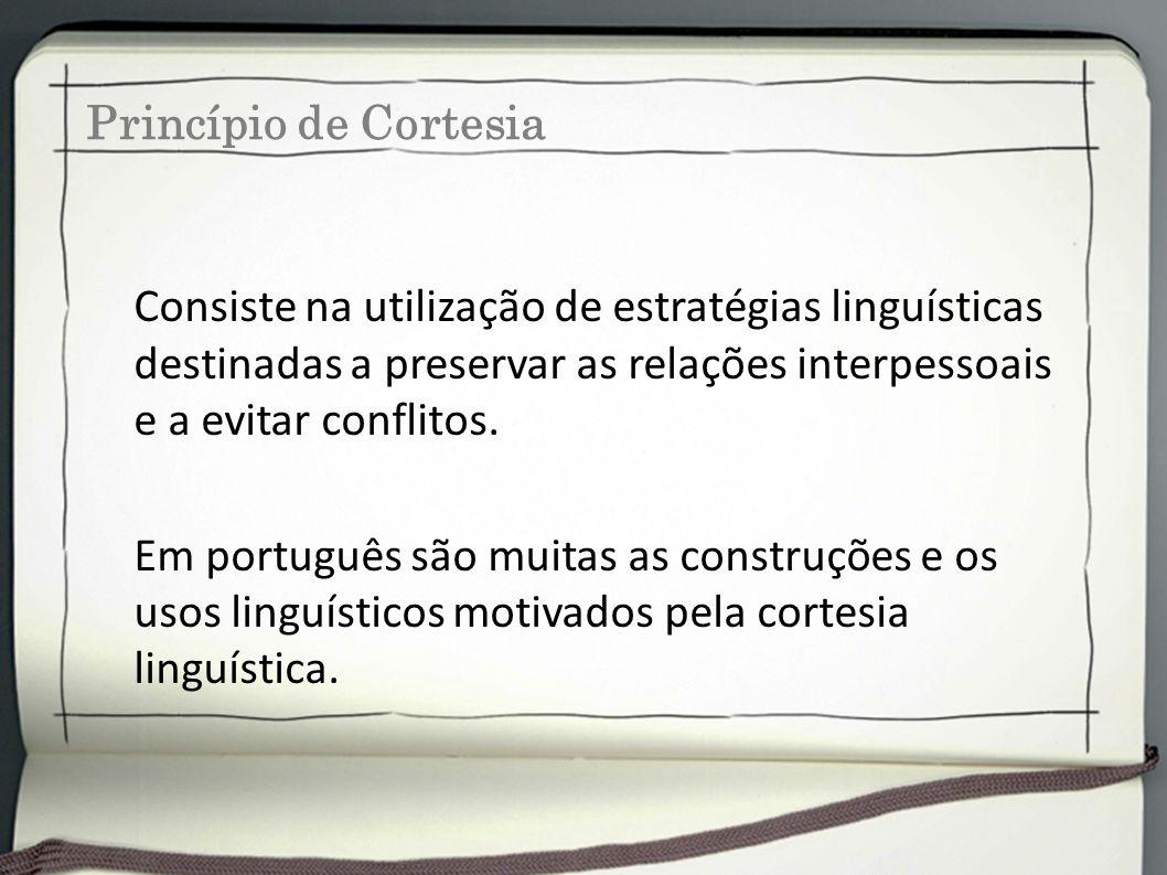 Consiste na utilização de estratégias linguísticas destinadas a preservar as relações interpessoais e a evitar conflitos. Em português são muitas as c