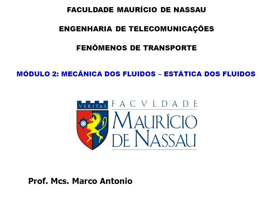 MÓDULO 2: MECÂNICA DOS FLUIDOS – ESTÁTICA DOS FLUIDOS FACULDADE MAURÍCIO DE NASSAU ENGENHARIA DE TELECOMUNICAÇÕES FENÔMENOS DE TRANSPORTE Prof.