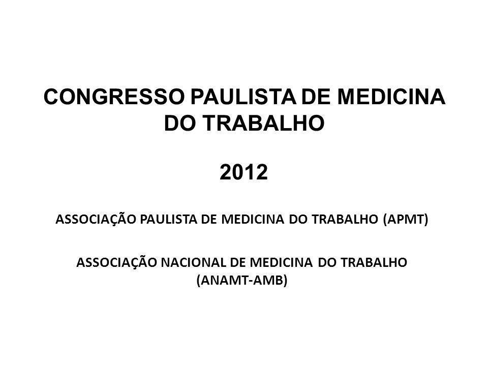 CONGRESSO PAULISTA DE MEDICINA DO TRABALHO 2012 ASSOCIAÇÃO PAULISTA DE MEDICINA DO TRABALHO (APMT) ASSOCIAÇÃO NACIONAL DE MEDICINA DO TRABALHO (ANAMT-
