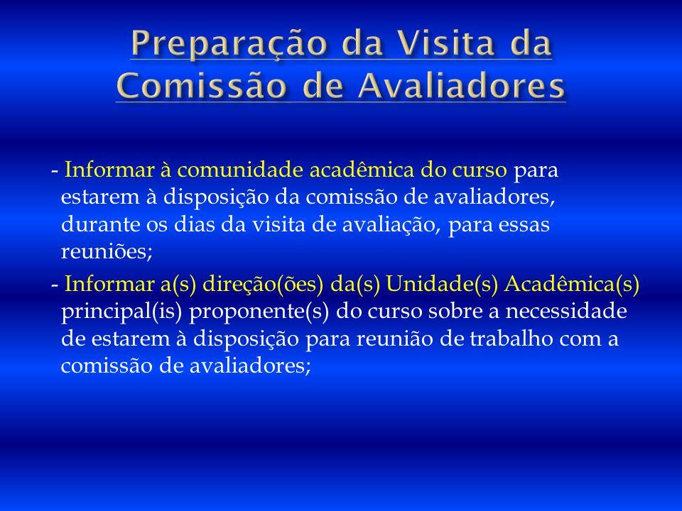 - Informar à comunidade acadêmica do curso para estarem à disposição da comissão de avaliadores, durante os dias da visita de avaliação, para essas re