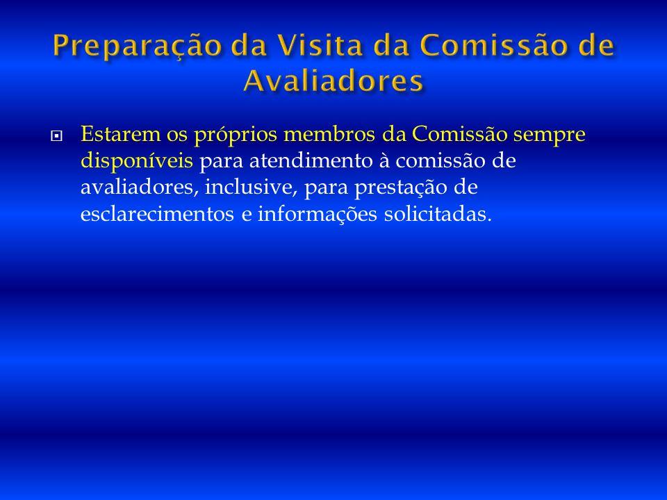 Estarem os próprios membros da Comissão sempre disponíveis para atendimento à comissão de avaliadores, inclusive, para prestação de esclarecimentos e