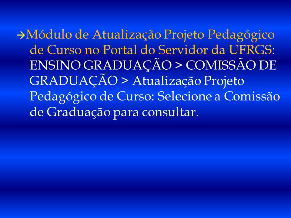 Módulo de Atualização Projeto Pedagógico de Curso no Portal do Servidor da UFRGS: ENSINO GRADUAÇÃO > COMISSÃO DE GRADUAÇÃO > Atualização Projeto Pedag