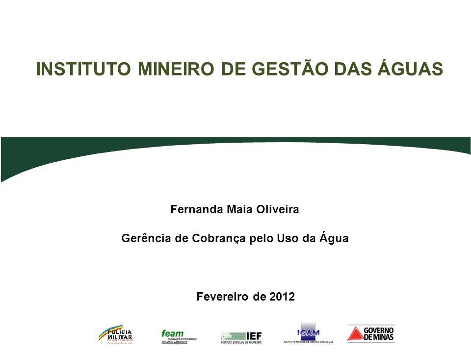 Fernanda Maia Oliveira Gerência de Cobrança pelo Uso da Água INSTITUTO MINEIRO DE GESTÃO DAS ÁGUAS Fevereiro de 2012