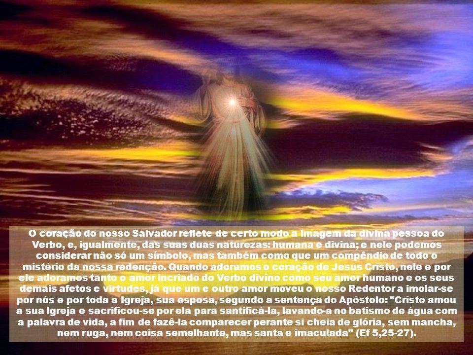 Com toda segurança podemos contemplar e venerar no coração do Redentor divino a imagem eloquente da sua caridade e o testemunho da nossa redenção, e c