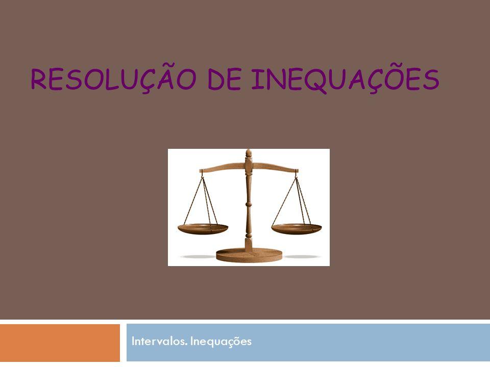 RESOLUÇÃO DE INEQUAÇÕES Intervalos. Inequações