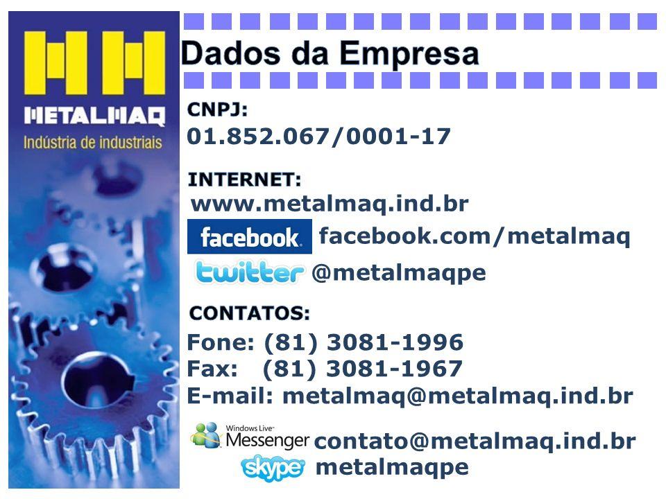 01.852.067/0001-17 www.metalmaq.ind.br Fone: (81) 3081-1996 Fax: (81) 3081-1967 E-mail: metalmaq@metalmaq.ind.br facebook.com/metalmaq @metalmaqpe con