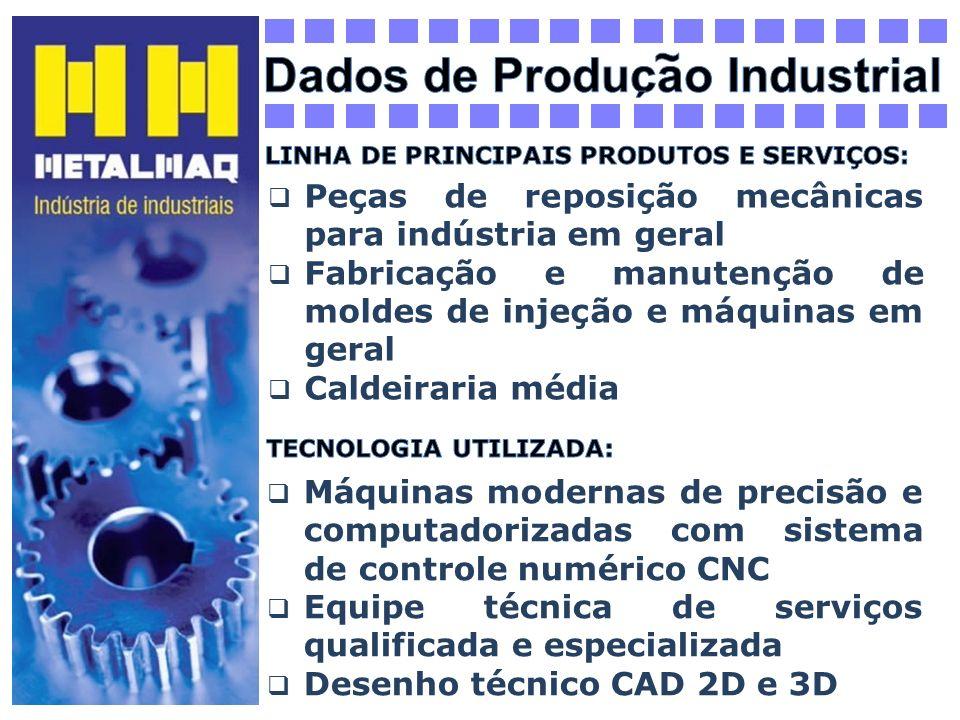 Peças de reposição mecânicas para indústria em geral Fabricação e manutenção de moldes de injeção e máquinas em geral Caldeiraria média Máquinas moder