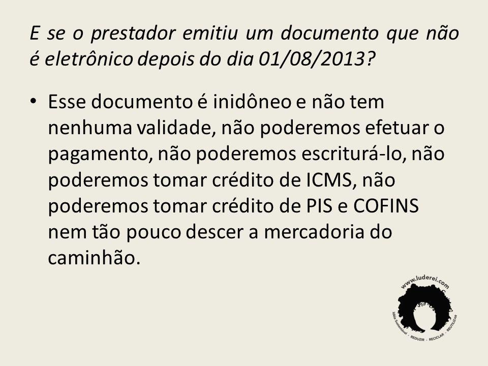 E se o prestador emitiu um documento que não é eletrônico depois do dia 01/08/2013? Esse documento é inidôneo e não tem nenhuma validade, não poderemo