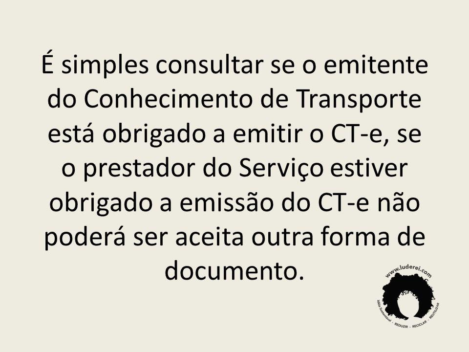 É simples consultar se o emitente do Conhecimento de Transporte está obrigado a emitir o CT-e, se o prestador do Serviço estiver obrigado a emissão do