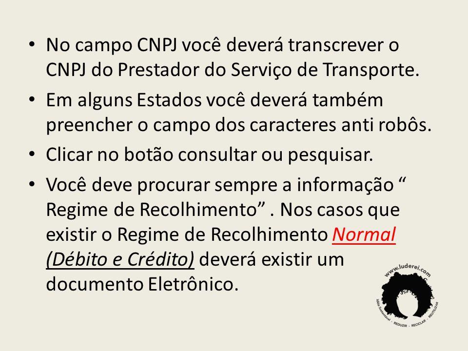 No campo CNPJ você deverá transcrever o CNPJ do Prestador do Serviço de Transporte. Em alguns Estados você deverá também preencher o campo dos caracte