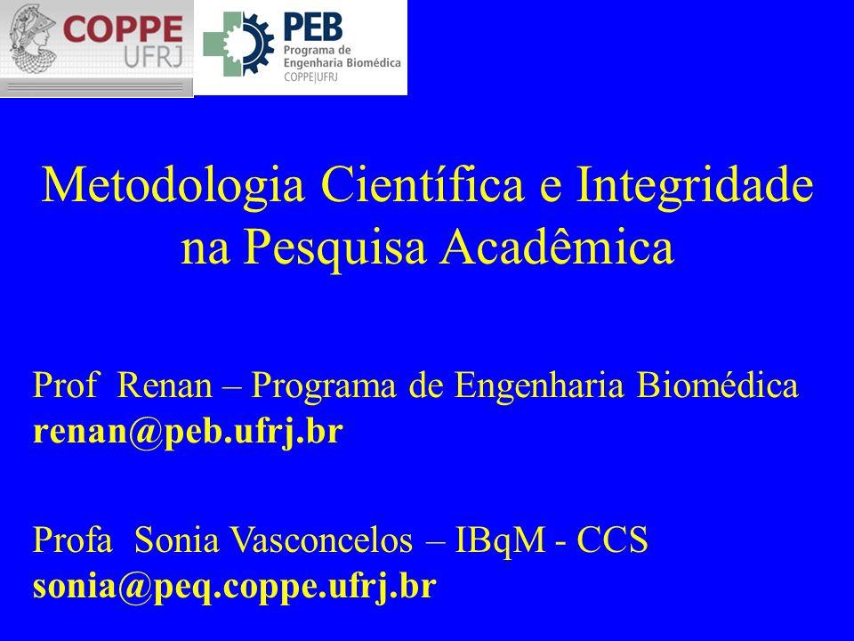 Metodologia Científica e Integridade na Pesquisa Acadêmica Prof Renan – Programa de Engenharia Biomédica renan@peb.ufrj.br Profa Sonia Vasconcelos – I