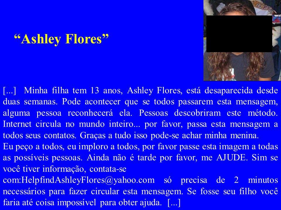 [...] Minha filha tem 13 anos, Ashley Flores, está desaparecida desde duas semanas. Pode acontecer que se todos passarem esta mensagem, alguma pessoa