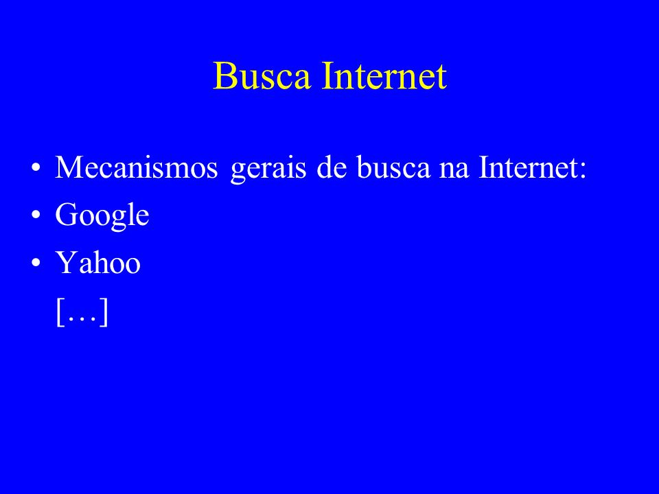 Busca Internet Mecanismos gerais de busca na Internet: Google Yahoo […]