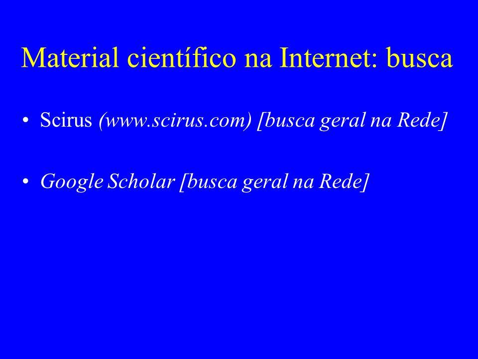 Material científico na Internet: busca Scirus (www.scirus.com) [busca geral na Rede] Google Scholar [busca geral na Rede]