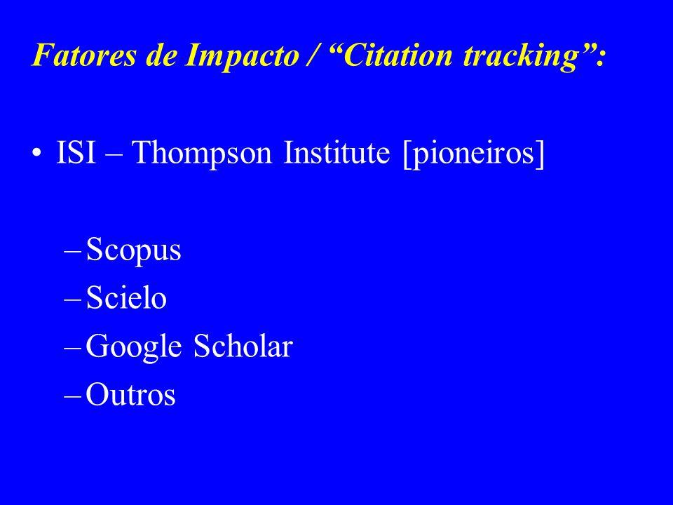 Fatores de Impacto / Citation tracking: ISI – Thompson Institute [pioneiros] –Scopus –Scielo –Google Scholar –Outros