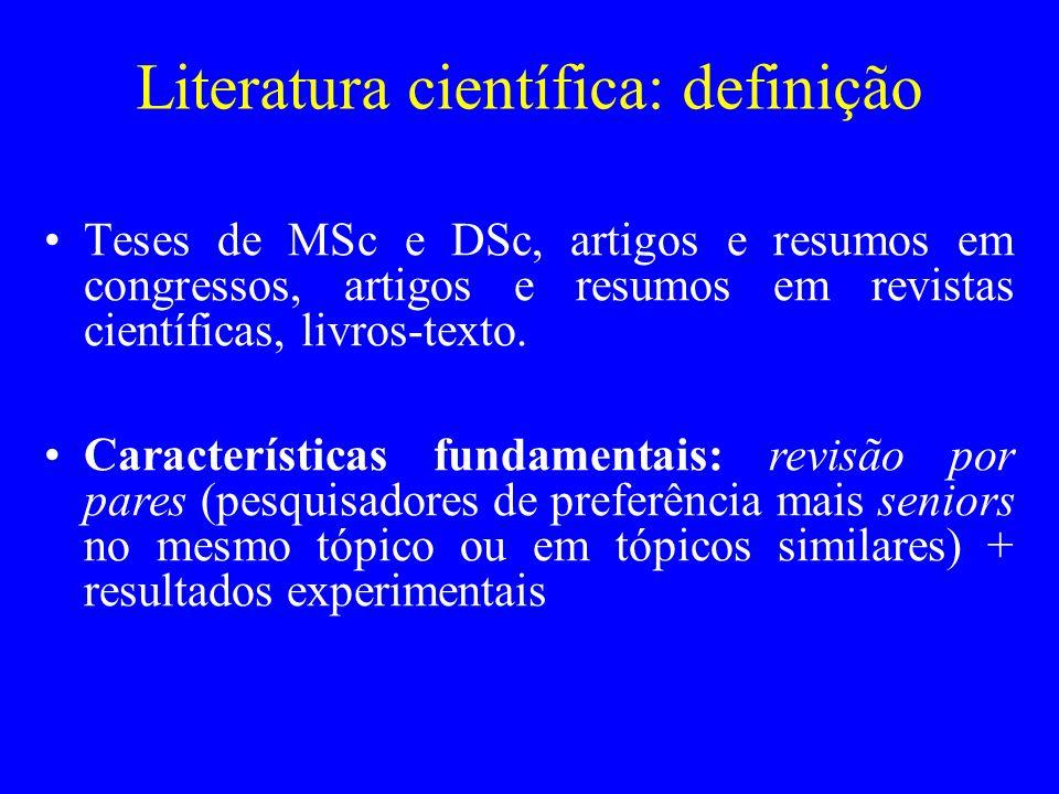 Literatura científica: definição Teses de MSc e DSc, artigos e resumos em congressos, artigos e resumos em revistas científicas, livros-texto. Caracte