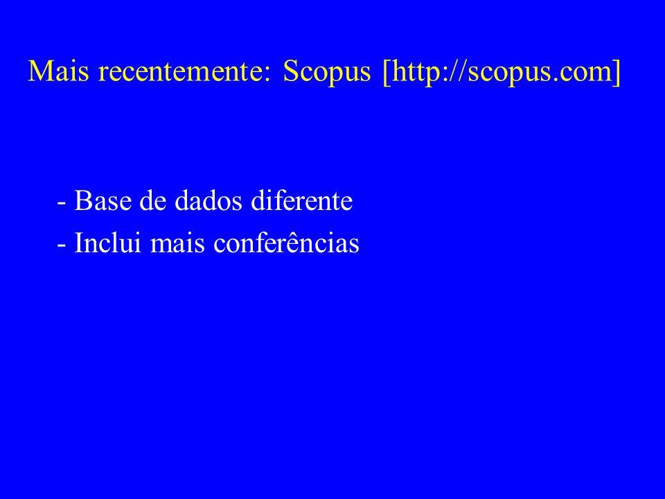Mais recentemente: Scopus [http://scopus.com] - Base de dados diferente - Inclui mais conferências
