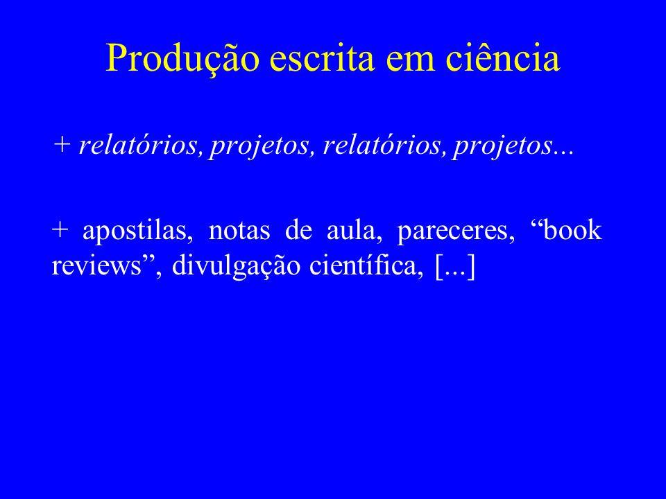 Produção escrita em ciência + relatórios, projetos, relatórios, projetos... + apostilas, notas de aula, pareceres, book reviews, divulgação científica