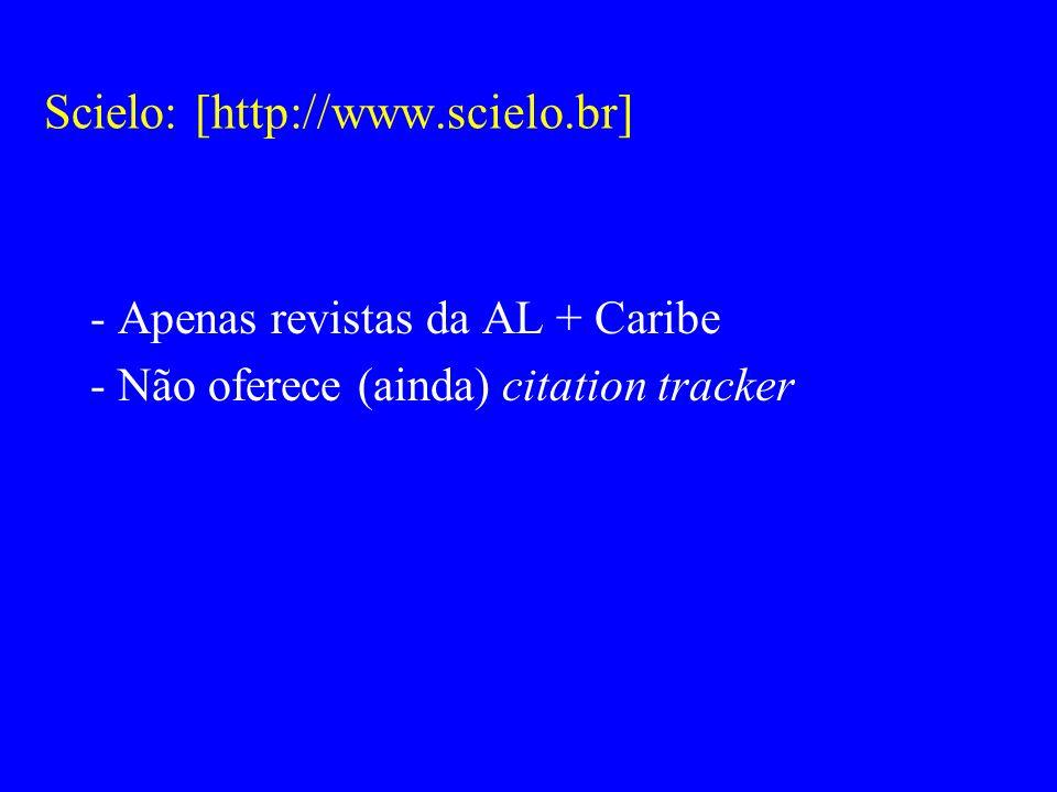 Scielo: [http://www.scielo.br] - Apenas revistas da AL + Caribe - Não oferece (ainda) citation tracker