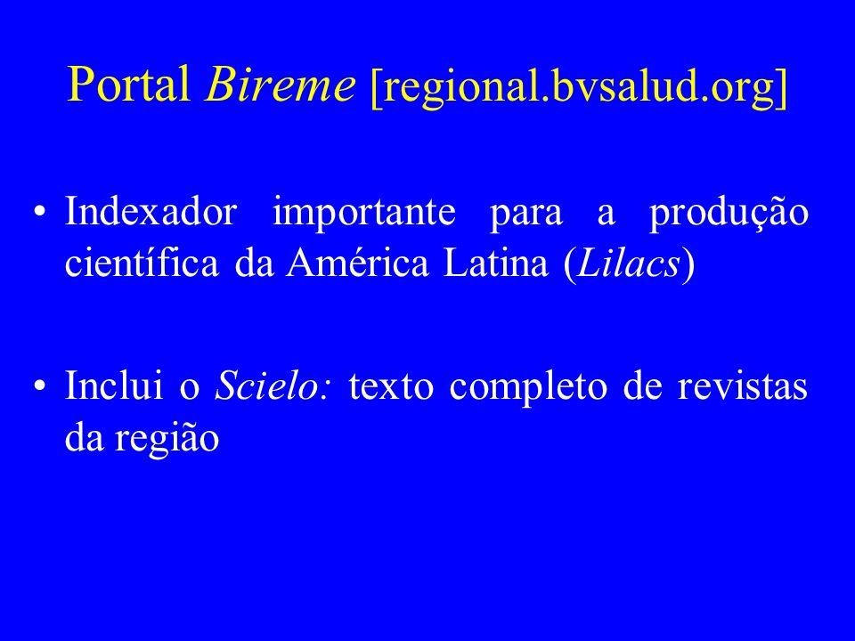Portal Bireme [regional.bvsalud.org] Indexador importante para a produção científica da América Latina (Lilacs) Inclui o Scielo: texto completo de rev