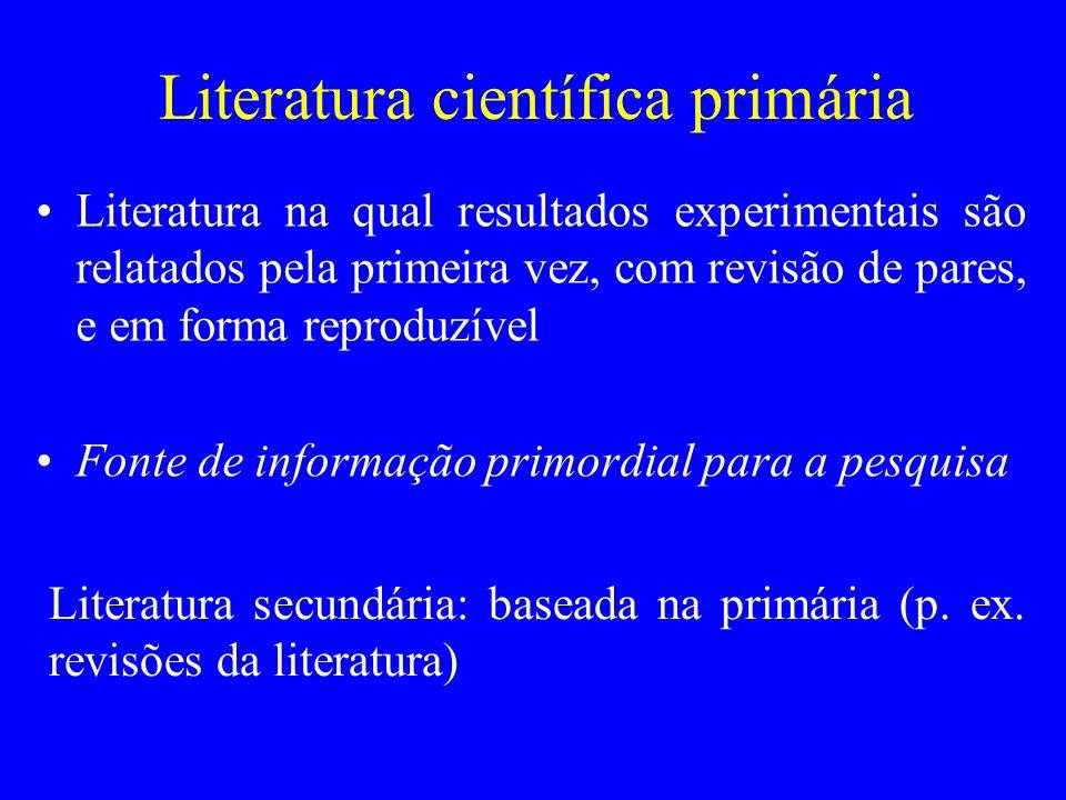Literatura científica primária Literatura na qual resultados experimentais são relatados pela primeira vez, com revisão de pares, e em forma reproduzí
