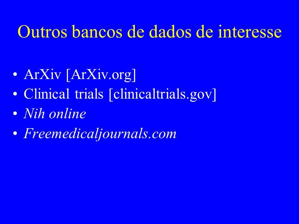 Outros bancos de dados de interesse ArXiv [ArXiv.org] Clinical trials [clinicaltrials.gov] Nih online Freemedicaljournals.com