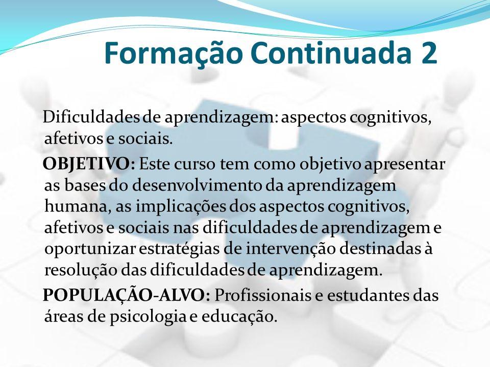 Formação Continuada 2 Dificuldades de aprendizagem: aspectos cognitivos, afetivos e sociais. OBJETIVO: Este curso tem como objetivo apresentar as base