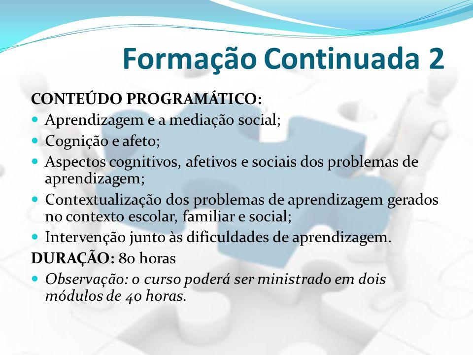 Formação Continuada 2 CONTEÚDO PROGRAMÁTICO: Aprendizagem e a mediação social; Cognição e afeto; Aspectos cognitivos, afetivos e sociais dos problemas