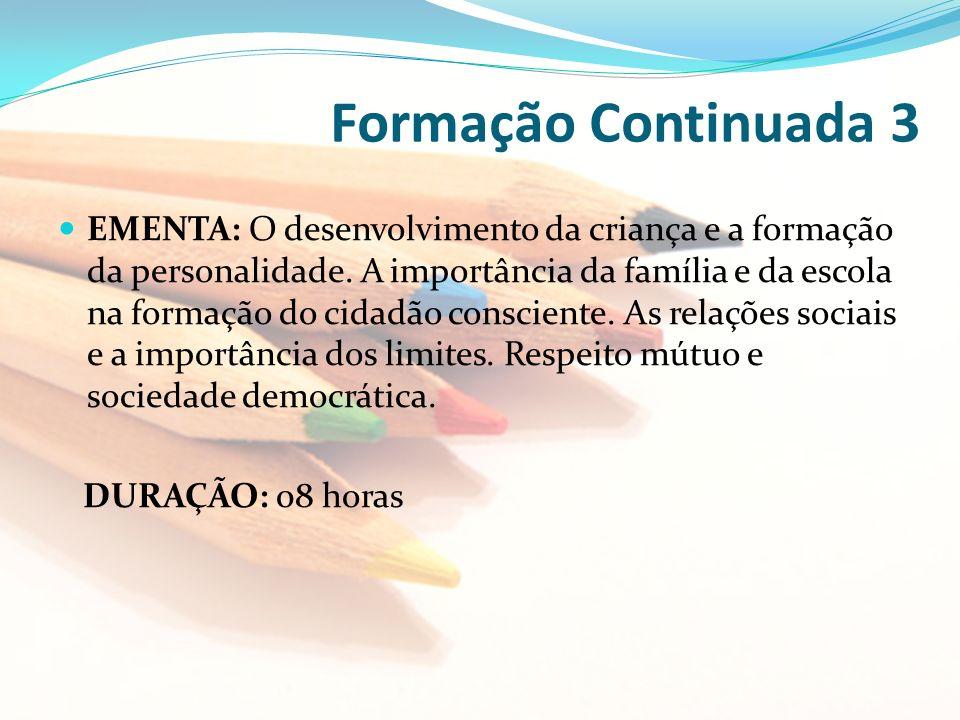 Formação Continuada 3 EMENTA: O desenvolvimento da criança e a formação da personalidade. A importância da família e da escola na formação do cidadão