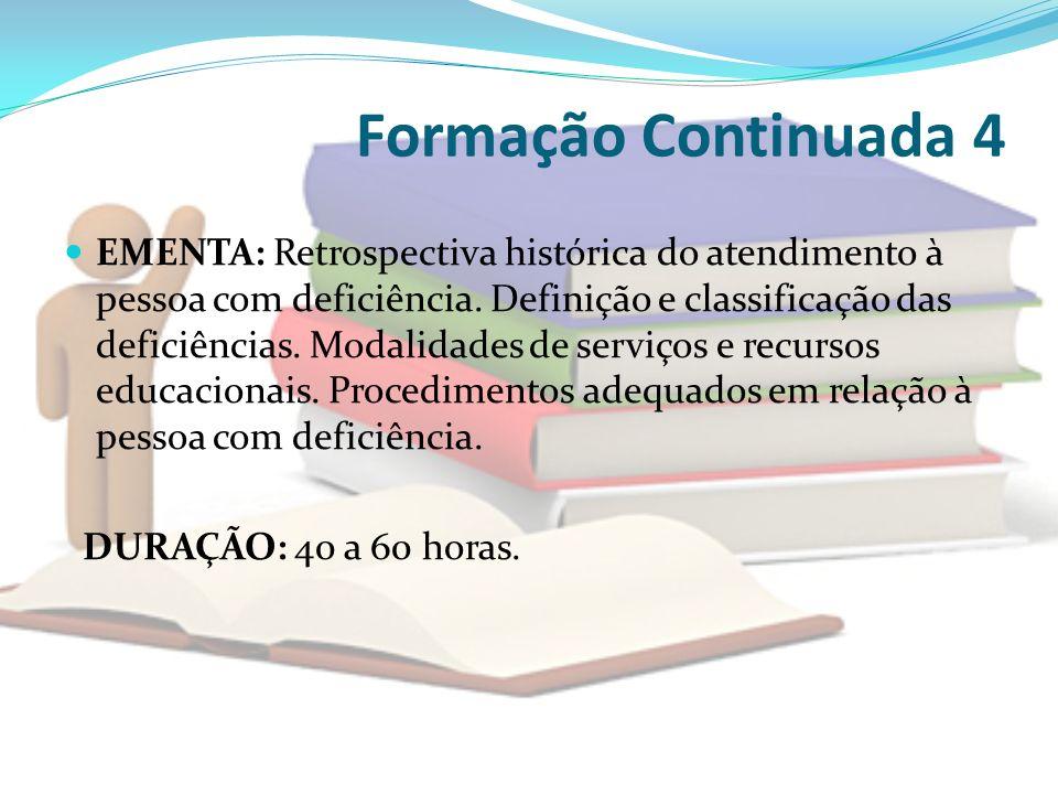 Formação Continuada 4 EMENTA: Retrospectiva histórica do atendimento à pessoa com deficiência. Definição e classificação das deficiências. Modalidades