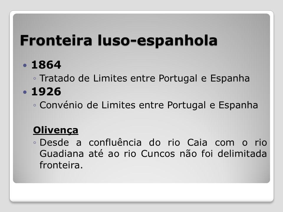 Fronteira luso-espanhola 1864 Tratado de Limites entre Portugal e Espanha 1926 Convénio de Limites entre Portugal e Espanha Olivença Desde a confluênc