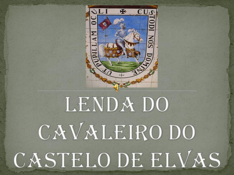 Conta-se que no tempo dos reis, no Castelo de Elvas, reinava um Rei e sua filha.