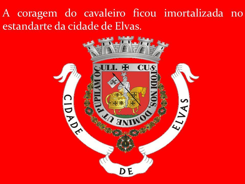 A coragem do cavaleiro ficou imortalizada no estandarte da cidade de Elvas.