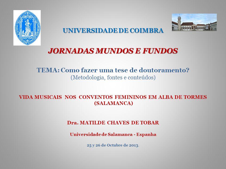UNIVERSIDADE DE COIMBRA JORNADAS MUNDOS E FUNDOS TEMA: Como fazer uma tese de doutoramento.