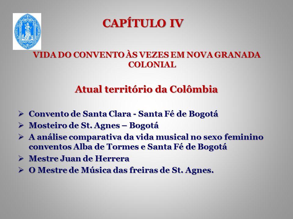 CAPÍTULO IV VIDA DO CONVENTO ÀS VEZES EM NOVA GRANADA COLONIAL Atual território da Colômbia Convento de Santa Clara - Santa Fé de Bogotá Convento de Santa Clara - Santa Fé de Bogotá Mosteiro de St.