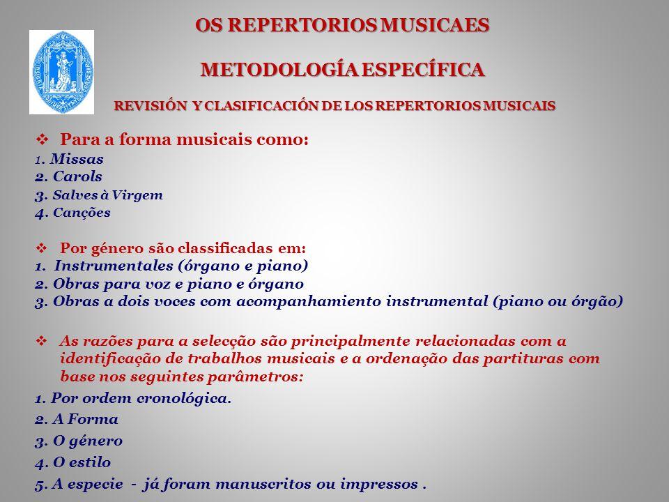 OS REPERTORIOS MUSICAES METODOLOGÍA ESPECÍFICA REVISIÓN Y CLASIFICACIÓN DE LOS REPERTORIOS MUSICAIS Para a forma musicais como: 1.