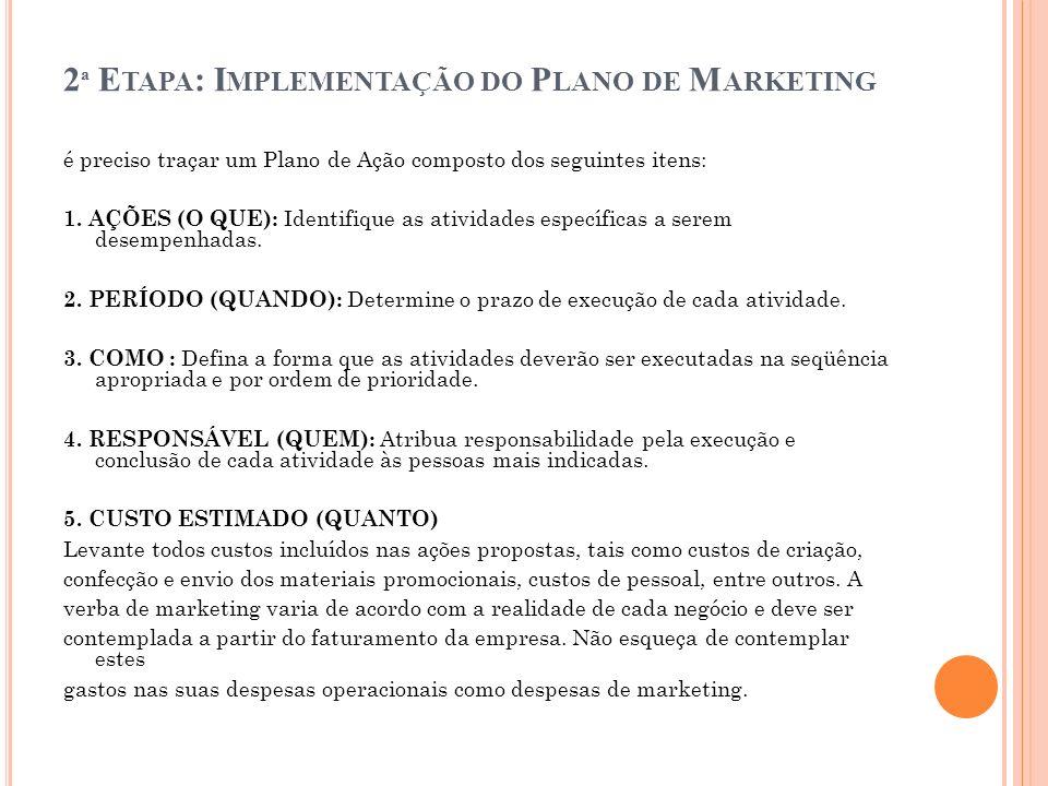 3 ª E TAPA : A VALIAÇÃO E C ONTROLE A avaliação e o controle de um Plano de Marketing permitem reduzir a diferença entre o desempenho esperado e o desempenho real, garantindo sua eficácia.