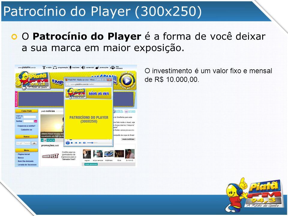 Patrocínio do Player (300x250) O Patrocínio do Player é a forma de você deixar a sua marca em maior exposição. O investimento é um valor fixo e mensal