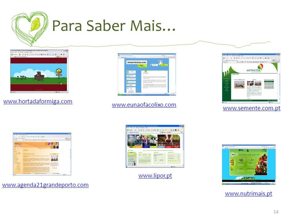 Para Saber Mais… www.hortadaformiga.com www.lipor.pt www.eunaofacolixo.com www.semente.com.pt www.agenda21grandeporto.com www.nutrimais.pt 14