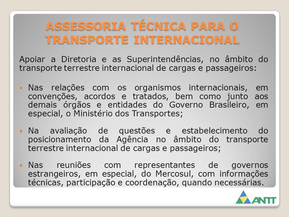 ASSESSORIA TÉCNICA PARA O TRANSPORTE INTERNACIONAL Apoiar a Diretoria e as Superintendências, no âmbito do transporte terrestre internacional de carga