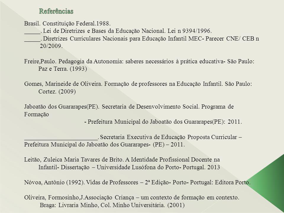 Brasil. Constituição Federal.1988. _____. Lei de Diretrizes e Bases da Educação Nacional. Lei n 9394/1996. _____. Diretrizes Curriculares Nacionais pa