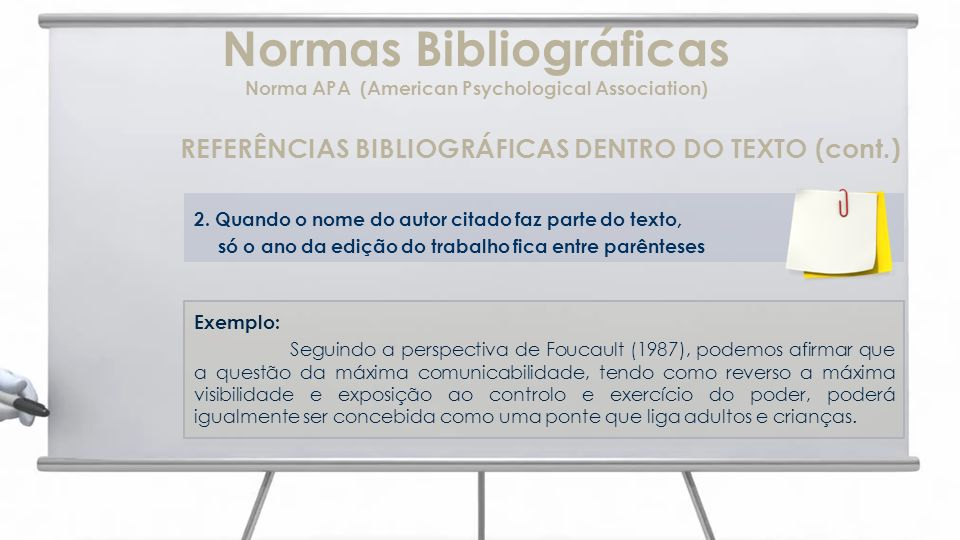 Normas Bibliográficas Norma APA (American Psychological Association) REFERÊNCIAS BIBLIOGRÁFICAS DENTRO DO TEXTO (cont.) 2. Quando o nome do autor cita
