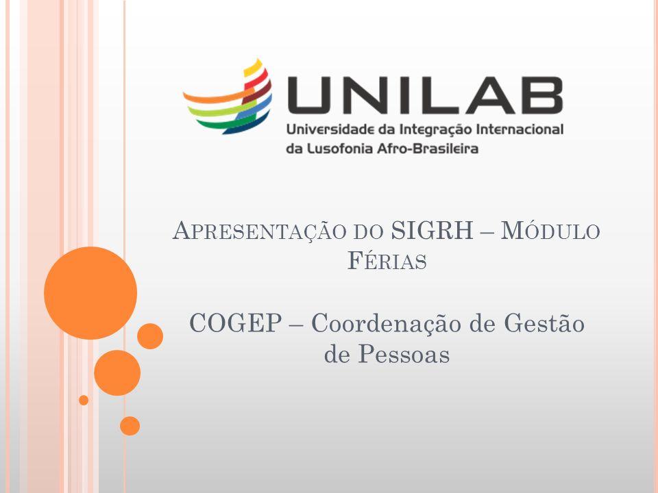 A PRESENTAÇÃO DO SIGRH – M ÓDULO F ÉRIAS COGEP – Coordenação de Gestão de Pessoas